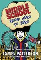 Middle School 10: From Hero to Zero (Paperback): James Patterson, Chris Tebbetts