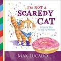 I'm Not a Scaredy-Cat - A Prayer for When You Wish You Were Brave (Hardcover): Max Lucado
