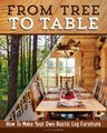 From Tree to Table - How to Make Your Own Rustic Log Furniture (Paperback): Alan Garbers