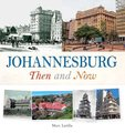 Johannesburg - Then And Now (Hardcover): Marc Latilla, Yeshiel Panchia