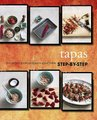 Tapas: Step-by-Step - The Perfect Guide To Spain's Small Bites (Hardcover):