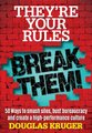 They're Your Rules ... Break Them! - 50 Ways to Smash Silos, Bust Bureaucracy and Create a High-Performance Culture...