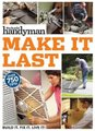 Family Handyman Make It Last - 750 Tips to Get the Most Out of Everything in Your House (Paperback): Family Handyman