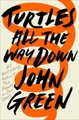 Turtles All The Way Down (Hardcover): John Green
