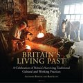 Britain's Living Past - A Celebration of Britain's Surviving Traditional Cultural and Working Practices (Hardcover):...