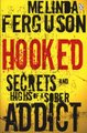 Hooked - Secrets And Highs Of A Sober...