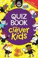 Quiz Book for Clever Kids (Paperback): Chris Dickason, Lauren Farnsworth, Gareth Moore