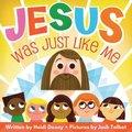 Jesus Was Just Like Me (Hardcover): Heidi Doxey