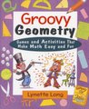 Groovy Geometry - Games and Activities That Make Math Easy and Fun (Paperback): Lynette Long