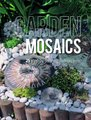 Garden Mosaics - 25 Step-By-Step Outdoor Projects (Paperback): Becky Paton