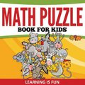 Math Puzzle Book for Kids - Learning Is Fun (Paperback): Speedy Publishing LLC