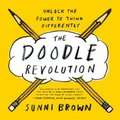 The Doodle Revolution - Unlock the Power to Think Differently (Paperback): Sunni Brown