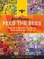100 Plants to Feed the Bees - Provide a Healthy Habitat to Help Pollinators Thrive (Hardcover): The Xerces Society