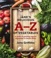 Jane's Delicious A-Z Of Vegetables - A Guide To Growing Organic Vegetables In South Africa (Paperback): Jane Griffiths