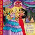 Elena of Avalor My Best Friend's Birthday (Paperback): Disney Book Group