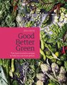 Good Better Green - The Most Inventive Recipes to Help You Eat More Greens (Hardcover): Zita Steyn
