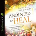 Anointed to Heal - True Stories and Practical Insight for Praying for the Sick (Standard format, CD): Randy Clark, Bill Johnson