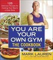 You Are Your Own Gym: The Cookbook - 125 Delicious Recipes for Cooking Your Way to a Great Body (Paperback): Mark Lauren,...