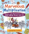 Marvelous Multiplication - Games and Activities That Make Math Easy and Fun (Paperback): Lynette Long