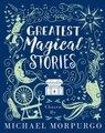 Greatest Magical Stories, chosen by Michael Morpurgo (Hardcover): Michael Morpurgo