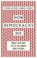 How Democracies Die - What History Tells Us About Our Future (Paperback): Steven Levitsky, Daniel Ziblatt