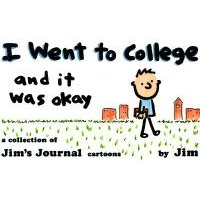 I Went to College and it Was Okay - A Collection of Jim's Journal Cartoons (Paperback): Scott Dikkers