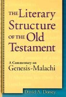 The Literary Structure of the Old Testament - A Commentary on Genesis-Malachi (Hardcover): David A Dorsey
