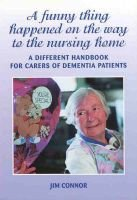 A Funny Thing Happened on the Way to the Nursing Home - A Different Handbook for Carers of Dementia (Paperback, 2nd edition):...