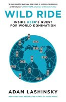 Wild Ride - Inside Uber's Quest for World Domination (Paperback): Adam Lashinsky