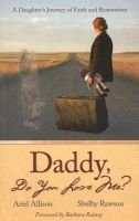 Daddy Do You Love Me? - A Daughter's Journey of Faith and Restoration (Paperback): Ariel Allison, Shelby Rawson