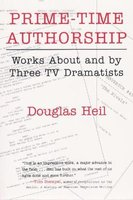Prime Time Authorship - Works about and by Three TV Dramatists (Hardcover, illustrated edition): Douglas Heil