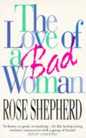 The Love of a Bad Woman (Paperback, New ed): Rose Shepherd