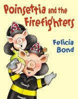 Poinsettia and the Firefighters (Hardcover, New ed): Felicia Bond
