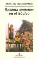 Sesenta Semanas En El Tropico - Viajes Por El Planeta Exterior (English, Spanish, Paperback): Antonio Escohotado