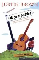 UK on a G-string - Adventures of the World's First and Worst Door-to-door Busker (Paperback): Justin Brown