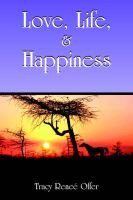 Love, Life, and Happiness (Paperback): Tracy Renee Offer