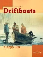 Driftboats - A Complete Guide (Paperback, Second Enlarged): Dan Alsup