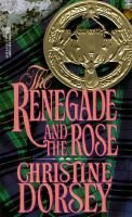 The Renegade and the Rose (Paperback): Christine Dorsey
