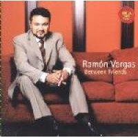 Ramon Vargas - Between Friends (CD): Ramon Vargas