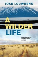 A Wilder Life - Journey Of An Adventuring Doctor (Paperback): Joan Louwrens