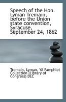 Speech of the Hon. Lyman Tremain, Before the Union State Convention, Syracuse, September 24, 1862 (Paperback): Tremain Lyman