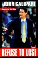 Refuse to Lose (Hardcover): John Calipari, Dick Weiss