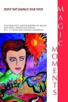 Magic Moments - Poems That Enhance Your Mood (Paperback): Jerome Jay Miller