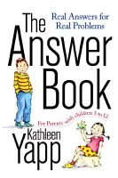 The Answer Book - Real Answers for Real Problems for Parents with Children 3 to 12 (Paperback): Kathleen Yapp