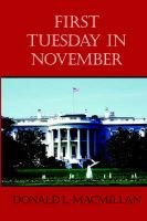 First Tuesday in November (Paperback): Donald L MacMillan