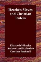 Heathen Slaves and Christian Rulers (Paperback): Elizabeth Wheeler Andrew, Katharine Caroline Bushnell