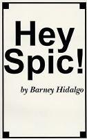 Hey Spic! (Paperback): Barney Hidalgo