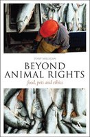 Tony Milligan: Beyond Animal Rights - Food, Pets and Ethics