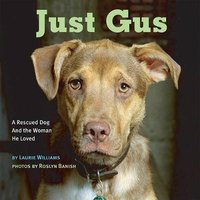 Just Gus - A Rescued Dog and the Woman He Loved (Hardcover): Laurie Williams