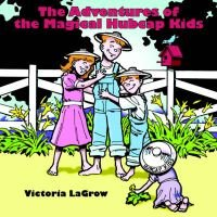 The Adventures of the Magical Hubcap Kids (Paperback): Victoria Lagrow